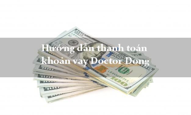 Hướng dẫn thanh toán khoản vay Doctor Dong