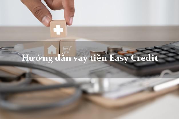 Hướng dẫn vay tiền Easy Credit