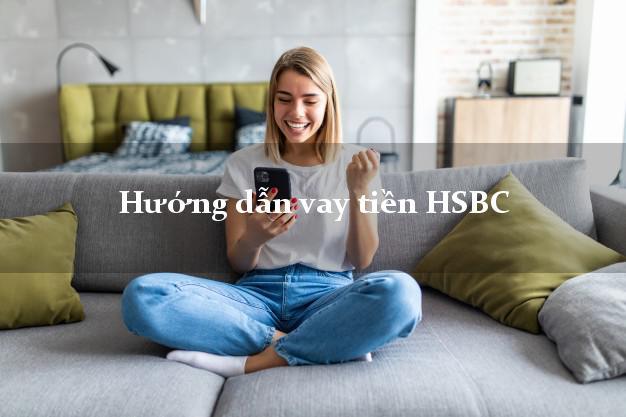 Hướng dẫn vay tiền HSBC