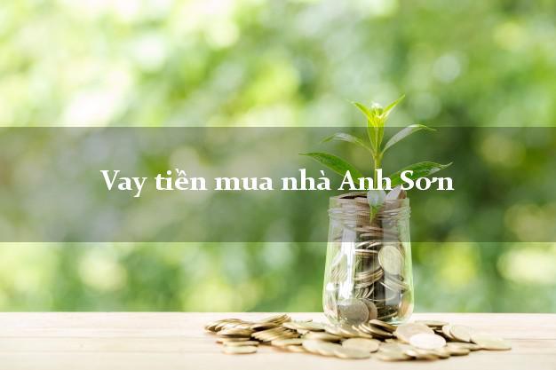 Vay tiền mua nhà Anh Sơn Nghệ An