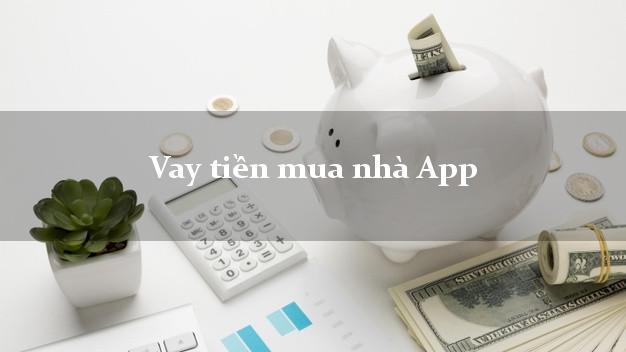 Vay tiền mua nhà App Nhanh nhất