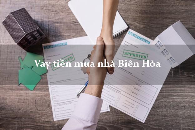 Vay tiền mua nhà Biên Hòa Đồng Nai