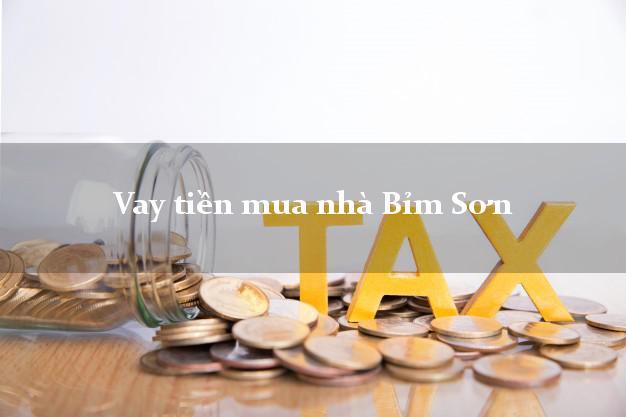 Vay tiền mua nhà Bỉm Sơn Thanh Hóa