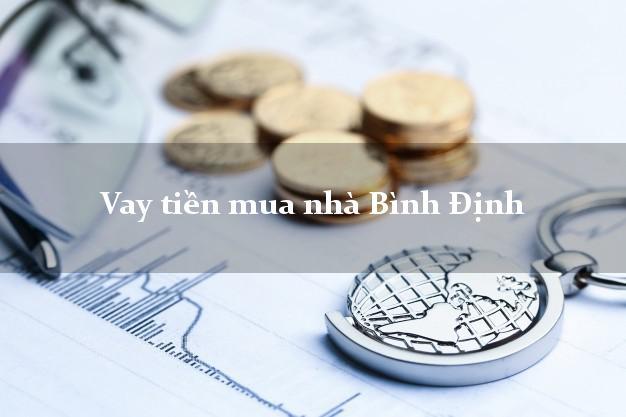 Vay tiền mua nhà Bình Định