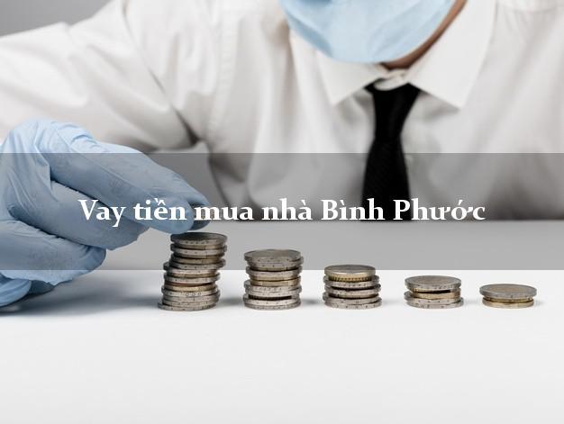 Vay tiền mua nhà Bình Phước