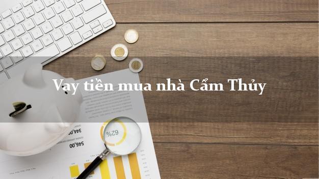 Vay tiền mua nhà Cẩm Thủy Thanh Hóa