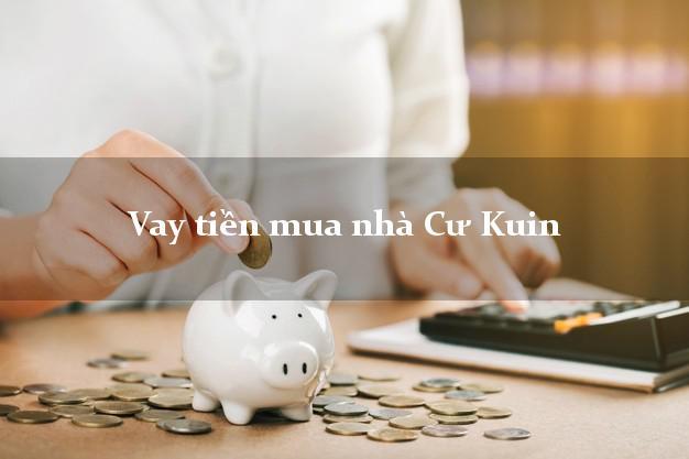 Vay tiền mua nhà Cư Kuin Đắk Lắk