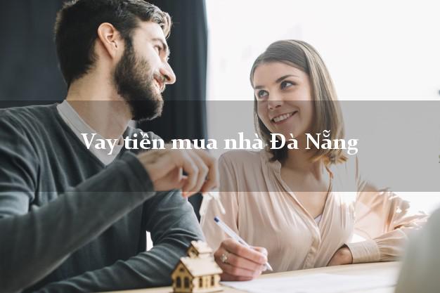 Vay tiền mua nhà Đà Nẵng