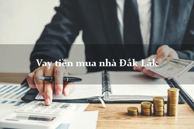 Vay tiền mua nhà Đắk Lắk