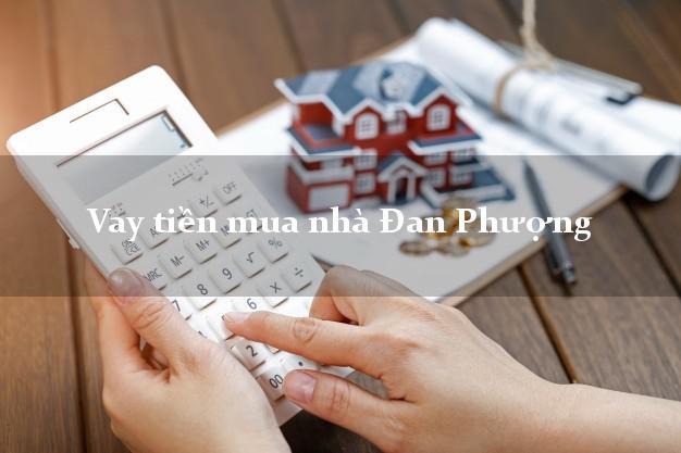 Vay tiền mua nhà Đan Phượng Hà Nội