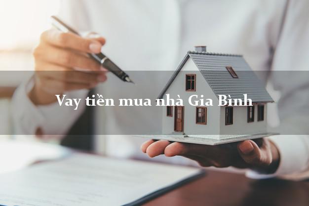 Vay tiền mua nhà Gia Bình Bắc Ninh