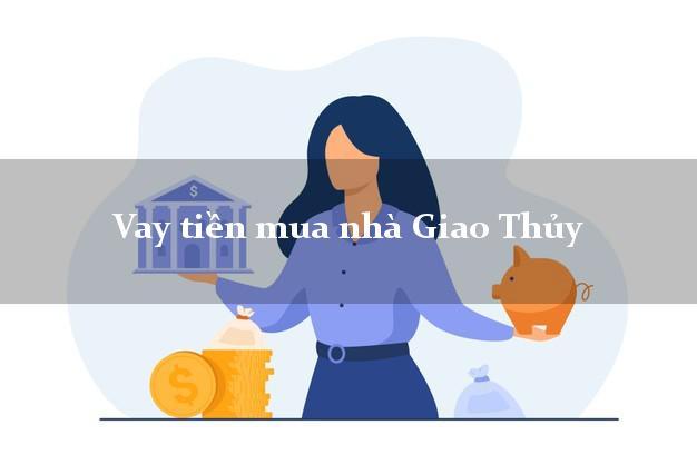 Vay tiền mua nhà Giao Thủy Nam Định