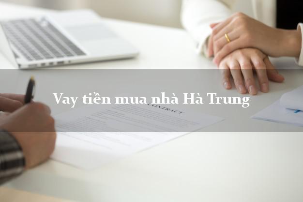Vay tiền mua nhà Hà Trung Thanh Hóa