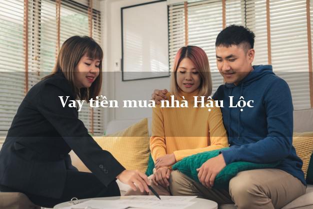 Vay tiền mua nhà Hậu Lộc Thanh Hóa