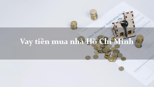 Vay tiền mua nhà Hồ Chí Minh