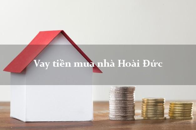 Vay tiền mua nhà Hoài Đức Hà Nội
