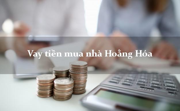 Vay tiền mua nhà Hoằng Hóa Thanh Hóa