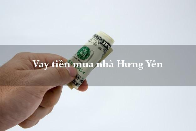 Vay tiền mua nhà Hưng Yên