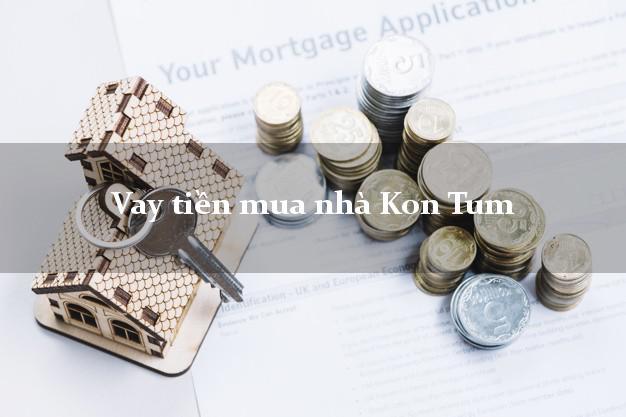 Vay tiền mua nhà Kon Tum