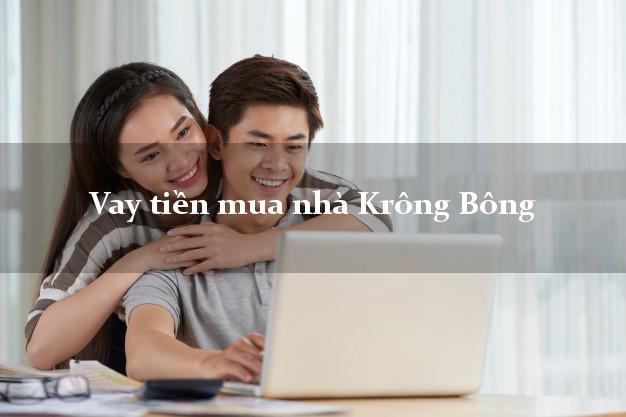 Vay tiền mua nhà Krông Bông Đắk Lắk