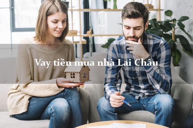 Vay tiền mua nhà Lai Châu