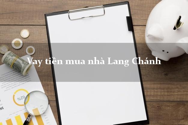 Vay tiền mua nhà Lang Chánh Thanh Hóa