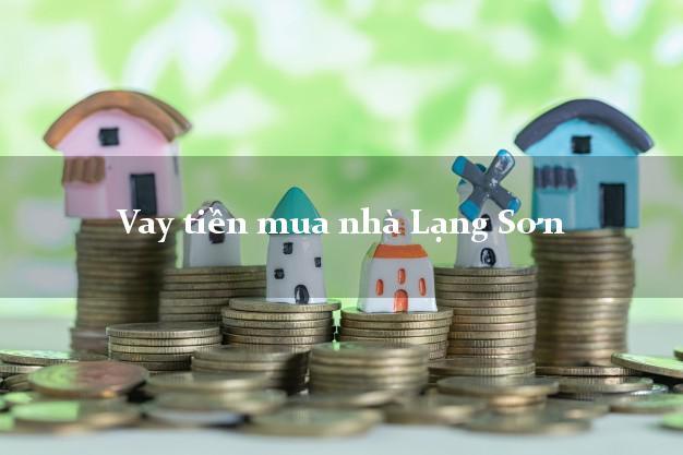 Vay tiền mua nhà Lạng Sơn