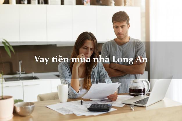 Vay tiền mua nhà Long An