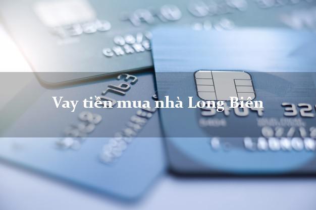 Vay tiền mua nhà Long Biên Hà Nội