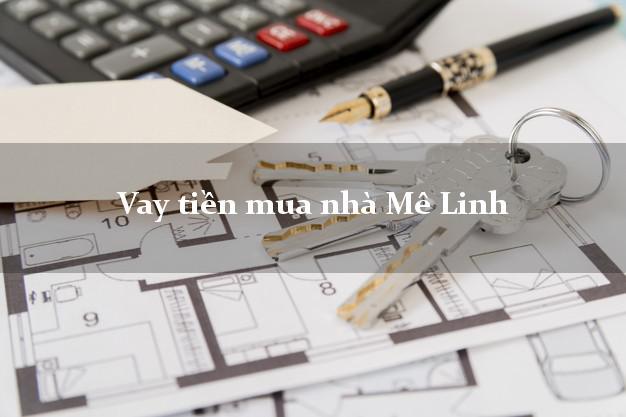 Vay tiền mua nhà Mê Linh Hà Nội