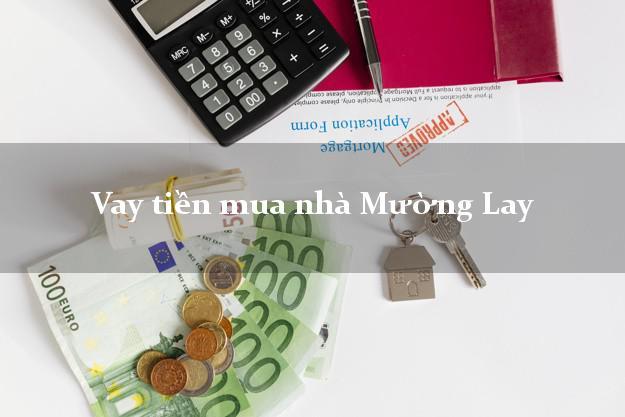 Vay tiền mua nhà Mường Lay Điện Biên