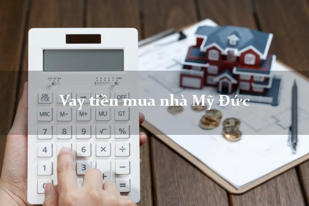 Vay tiền mua nhà Mỹ Đức Hà Nội