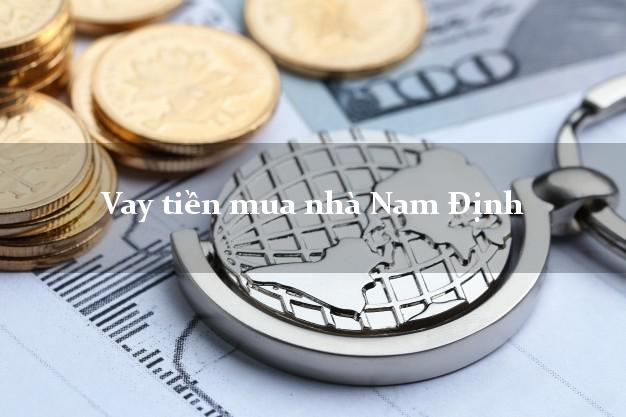 Vay tiền mua nhà Nam Định