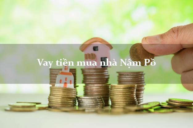 Vay tiền mua nhà Nậm Pồ Điện Biên