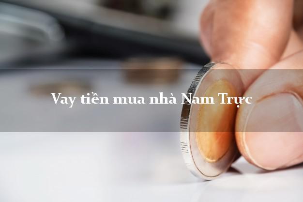 Vay tiền mua nhà Nam Trực Nam Định