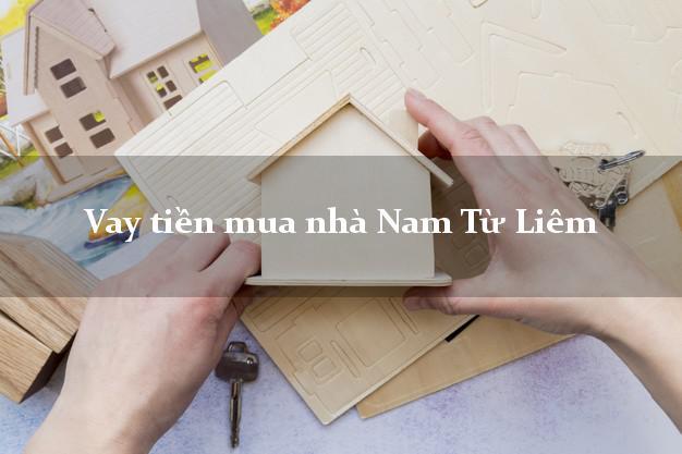Vay tiền mua nhà Nam Từ Liêm Hà Nội