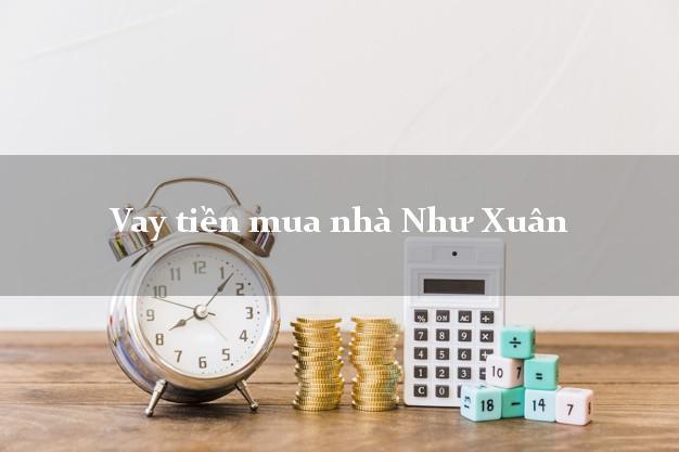 Vay tiền mua nhà Như Xuân Thanh Hóa