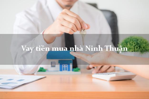 Vay tiền mua nhà Ninh Thuận