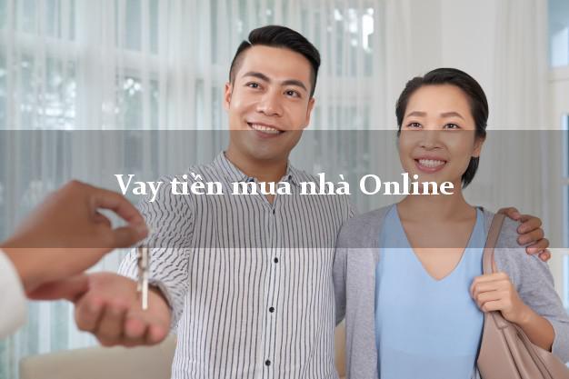Vay tiền mua nhà Online