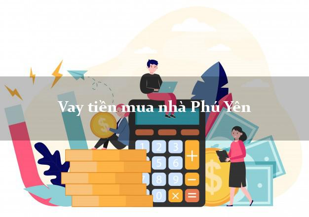 Vay tiền mua nhà Phú Yên