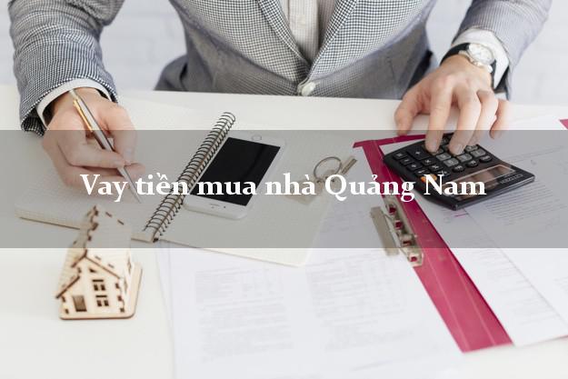 Vay tiền mua nhà Quảng Nam