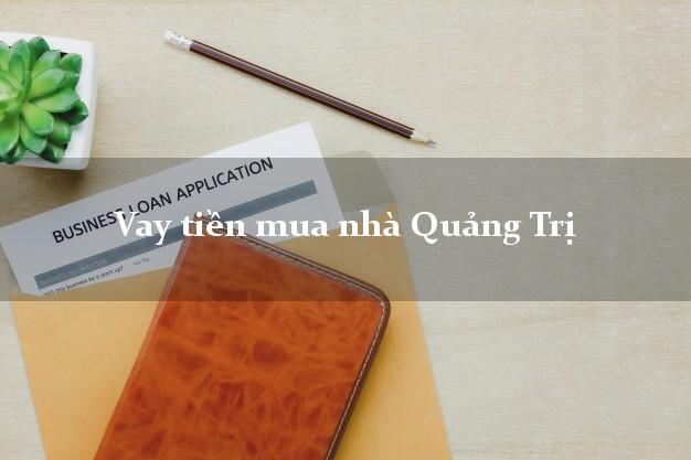 Vay tiền mua nhà Quảng Trị