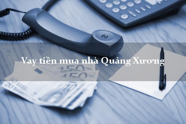 Vay tiền mua nhà Quảng Xương Thanh Hóa