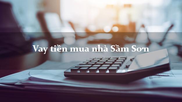 Vay tiền mua nhà Sầm Sơn Thanh Hóa
