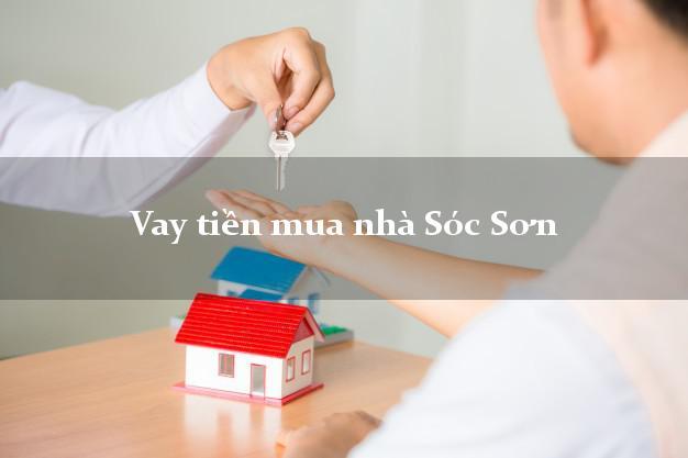 Vay tiền mua nhà Sóc Sơn Hà Nội