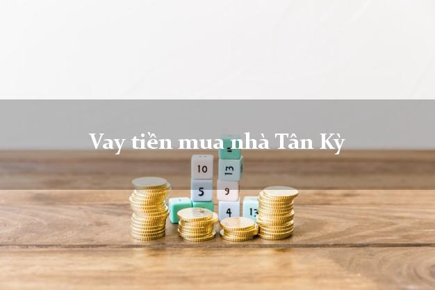 Vay tiền mua nhà Tân Kỳ Nghệ An