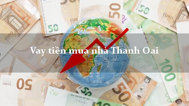 Vay tiền mua nhà Thanh Oai Hà Nội