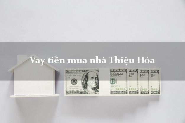 Vay tiền mua nhà Thiệu Hóa Thanh Hóa