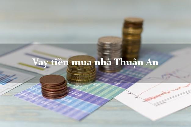 Vay tiền mua nhà Thuận An Bình Dương