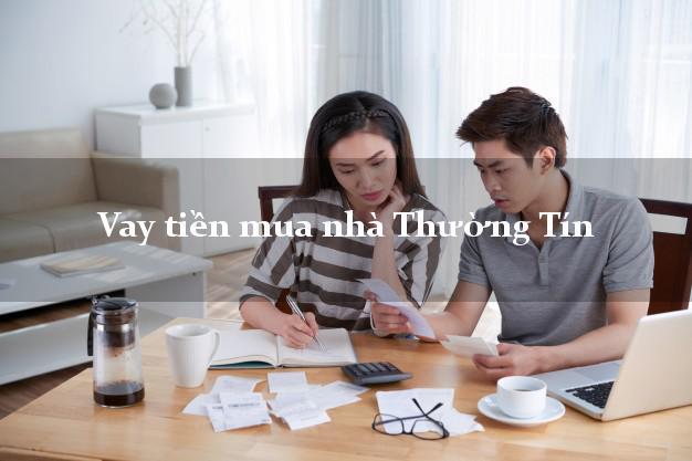 Vay tiền mua nhà Thường Tín Hà Nội